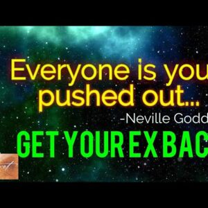 Everyone is you pushed out GET YOUR EX BACK EDITION| Neville Goddard| Law of Attraction| The Secret