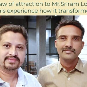 Coaching Law of attraction to Mr.Sriram Loganathan & how it transformed his life.
