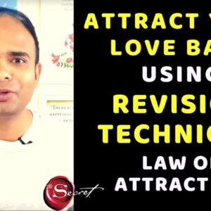 How To Use The REVISION TECHNIQUE To Attract LOVE BACK & Relationship Healing (Law of Attraction)