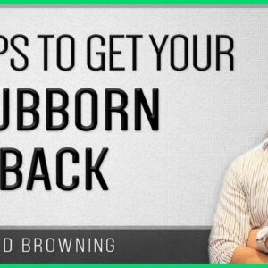 6 Tips To Get A Stubborn Ex Back