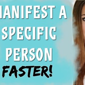 Manifest A Specific Person Fast! Get Your Ex Back & Attract Love - Law of Attraction