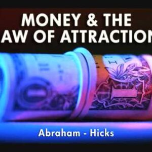 Abraham-Hicks ~ Money and the Law of Attraction