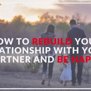 Law of Attraction: How to Re-build the Trust in the Relationship with Your Partner