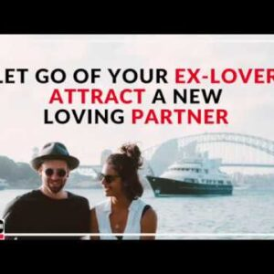 Law of Attraction: How to Let Go of Your EX-Lover & Attract a New Loving Partner