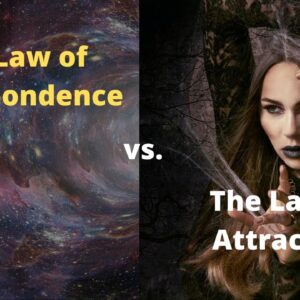 The Law of Correspondence vs. The Law of Attraction: The Two Universal Laws of Manifestation