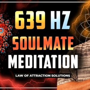 ✅ 639 HZ Soulmate Meditation ( Law of Attraction )