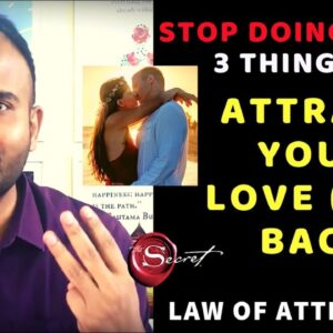 ✅DO THESE 3 THINGS TO ATTRACT YOUR LOVE BACK INTO YOUR LIFE Using Law of Attraction