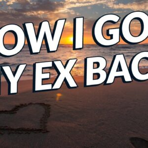 HOW I GOT MY EX BACK - Law of attraction