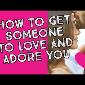 HOW TO GET SOMEONE TO LOVE AND ADORE YOU - LAW OF ATTRACTION
