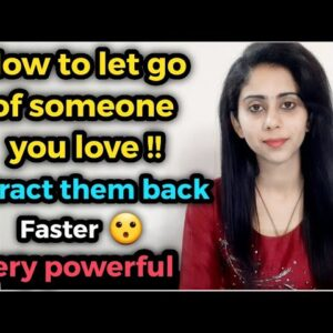 How to let go of someone you love || attract an ex back || law of attraction