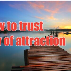 How to trust the universal law of attraction