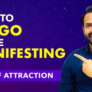 Law of Attraction: What Does It Mean To LET GO When MANIFESTING