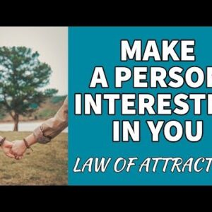 MAKE A PERSON INTERESTED IN YOU - LAW OF ATTRACTION