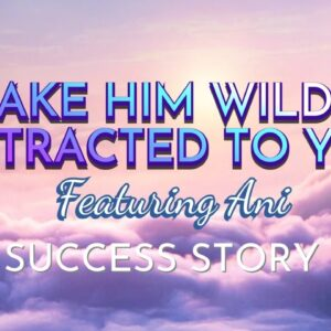 Make him wildly attracted to you feat Ani | Success Story