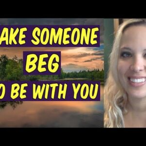 Make Someone BEG for YOU - Law of attraction