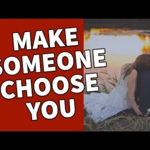 MAKE SOMEONE CHOOSE YOU - LAW OF ATTRACTION