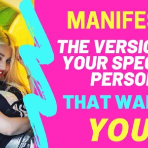 Manifest The Version Of Your Specific Person That Wants YOU!
