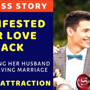 MANIFESTED Her Husband BACK [Law of Attraction LOVE BACK Success Story]