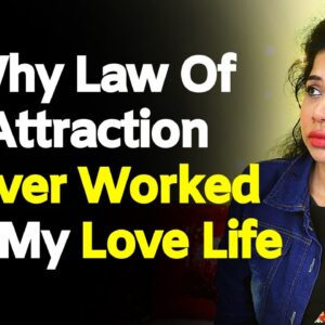 Why Law Of Attraction Love Never Worked For Me? Not Able To Manifest Your Soulmate Or YOUR EX BACK?