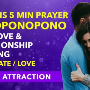 Ho'Oponopono Prayer For Love & Relationship Healing - Attract Your Soulmate/Love