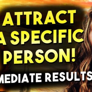 Do This To Attract A Specific Person Into Your Life INSTANTLY | Law of Attraction