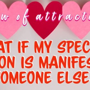 What if my specific person is manifesting someone else? (Law of attraction, Conscious Manifesting)
