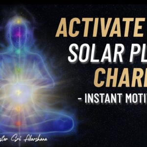 Activate Your Solar Plexus Chakra Meditation Music | Instant Motivation and Manifest Success