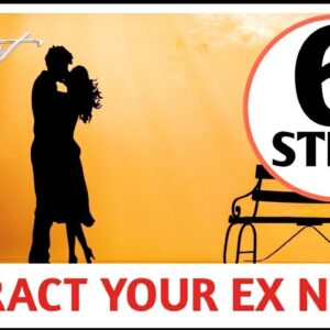 6 Great Ways To Attract Your Ex / Law Of Attraction To Get Your Ex Back /6 Easy Steps to get Ex back