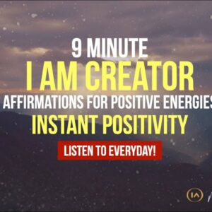 I Am Creator Affirmations for INSTANT POSITIVITY | 9 Minute Meditation [Listen to Everyday!]