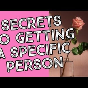 SECRETS TO GETTING A SPECIFIC PERSON - LAW OF ATTRACTION