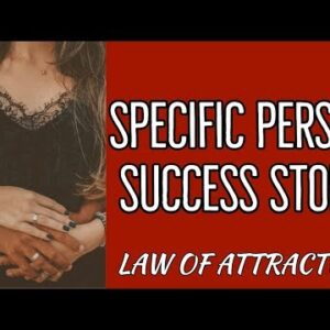 SPECIFIC PERSON SUCCESS STORY - LAW OF ATTRACTION