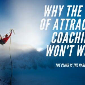 The Law Of Attraction Coaching Wont Work and Here's Why