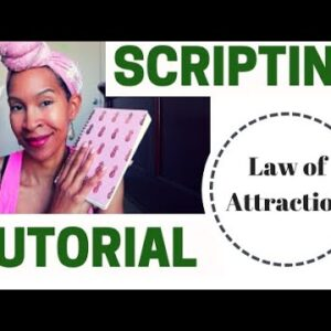 Manifesting with Scripting to Get Results | Scripting Law of Attraction Examples | Manifestation