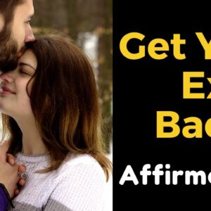 100% Result ✅ Get Your EX BACK AFFIRMATIONS | Law of Attraction (Powerful!)