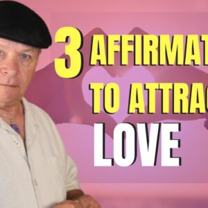 Use These 3 Affirmations Daily To Attract Love - Law of Attraction