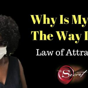 Why Is My Life The Way It Is And How To Change it? Law Of Attraction