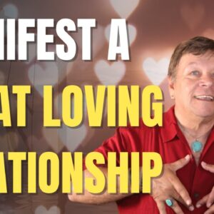 10 Ways To Manifest A Great Loving Relationship - Law of Attraction