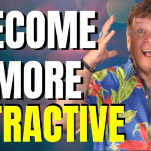 7 Easy Ways To Become More Attractive. Attract A Specific Person