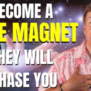 Become A Love Magnet - Stop Chasing Love - Law of Attraction