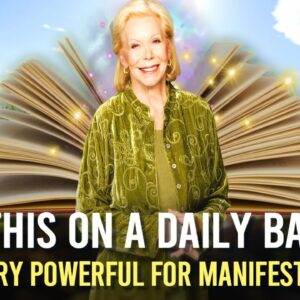 """Louise Hay -  """"Do This Every Day""""  (this will manifest your desire)"""