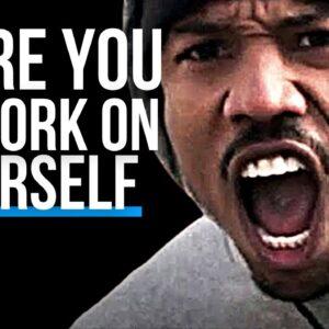 WORK ON YOURSELF EVERY DAY - Best Motivational Speech