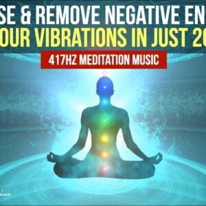 417hz Meditation Music to Remove All Negative Energies | Cleanse & Raise Your Vibrations in 20 Mins!