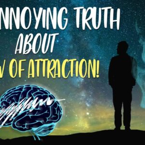 The Annoying TRUTH About THE LAW OF ATTRACTION (pretty annoying)