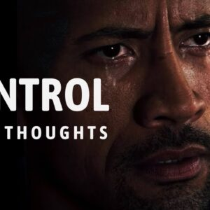 CONTROL YOUR THOUGHTS - Best Motivational Speech