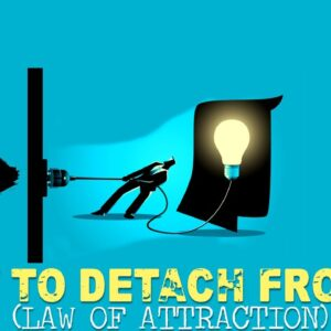 How To Detach From Your Desire In Order To MANIFEST IT!