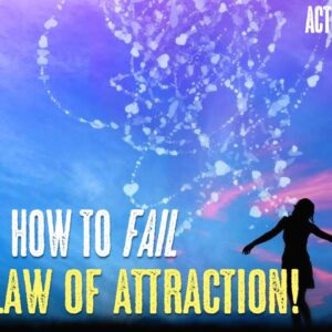 How To FAIL At The LAW OF ATTRACTION (SUPER EASY!)