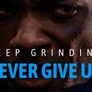 KEEP GRINDING & NEVER GIVE UP - Best Motivational Speech 2021