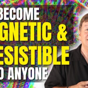 Become Magnetic & Irresistible To Anyone | 3 Easy Steps | Attract A Specific Person