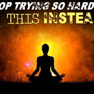 Stop Trying SO HARD!   Manifest Faster by DOING LESS! (eye opening)
