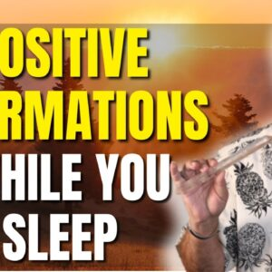 Reprogram Your Mind-Positive Affirmations While You Sleep-Raise Your Vibration, Love, Wealth, Health